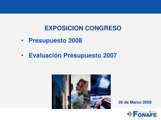 EXPOSICION CONGRESO    Presupuesto 2008    Evaluación Presupuesto 2007