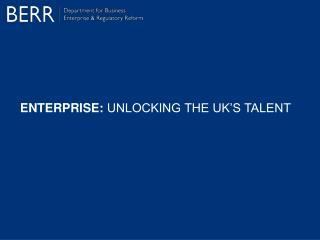 ENTERPRISE:  UNLOCKING THE UK'S TALENT
