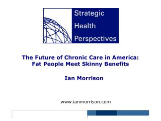 The Future of Chronic Care in America: Fat People Meet Skinny Benefits