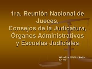 1ra. Reuni n Nacional de Jueces,  Consejos de la Judicatura,  rganos Administrativos  y Escuelas Judiciales