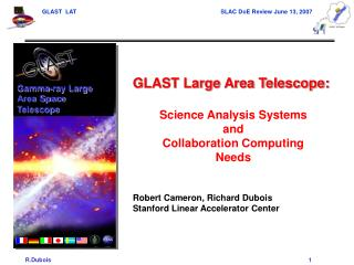 GLAST Large Area Telescope:  Science Analysis Systems and Collaboration Computing Needs   Robert Cameron, Richard Dubois