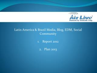 Latin America & Brazil Media, Blog, EDM,  Social Community Report  2012 Plan 2013
