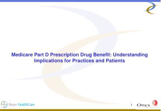 Medicare Part D Prescription Drug Benefit: Understanding  Implications for Practices and Patients