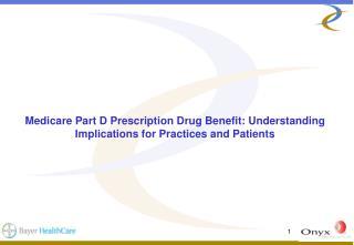 Medicare Part D Prescription Drug Benefit: Understanding  Implications for Practices and Patients