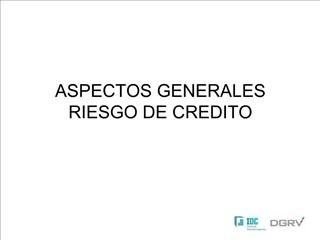 ASPECTOS GENERALES RIESGO DE CREDITO