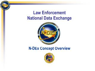 Law Enforcement National Data Exchange N-DEx Concept Overview