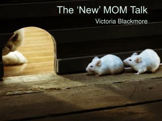 The 'New' MOM Talk