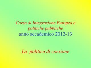 Corso di Integrazione Europea e politiche pubbliche anno accademico 2012-13