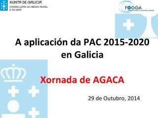 A aplicación da PAC 2015-2020 en Galicia Xornada de AGACA