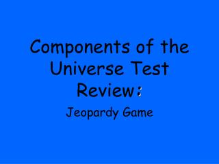 Components of the Universe Test Review :