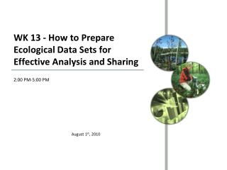 WK 13 - How to Prepare Ecological Data Sets for Effective Analysis and Sharing