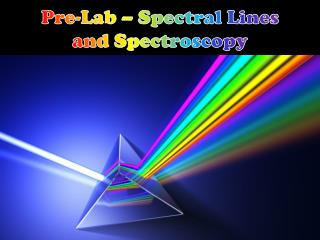Pre-Lab – Spectral Lines and Spectroscopy
