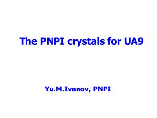 The PNPI crystals for UA9