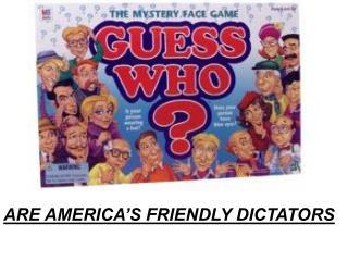 ARE AMERICA'S FRIENDLY DICTATORS