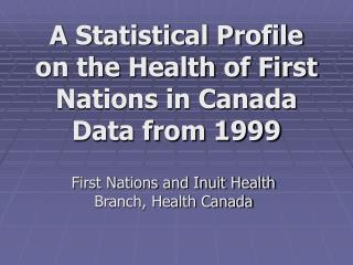 A Statistical Profile on the Health of First Nations in Canada Data from 1999