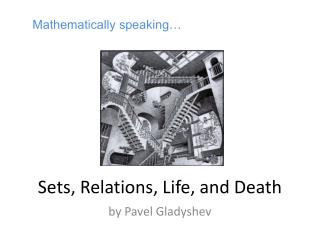 Sets, Relations, Life, and Death