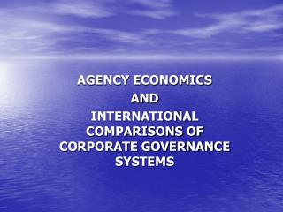 AGENCY ECONOMICS  AND INTERNATIONAL COMPARISONS OF CORPORATE GOVERNANCE SYSTEMS