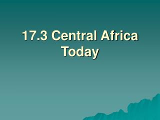 17.3 Central Africa Today