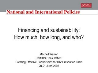 Financing and sustainability:  How much, how long, and who? Mitchell Warren UNAIDS Consultation: