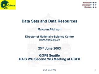 Data Sets and Data Resources Malcolm Atkinson Director of National e-Science Centre nesc.ac.uk