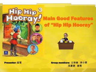 "Main Good Features  of ""Hip Hip Hooray"""