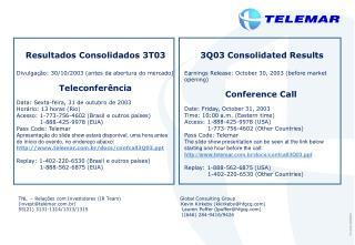 Resultados Consolidados 3T03 Divulgação: 30/10/2003 (antes da abertura do mercado) Teleconferência