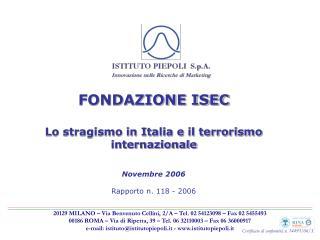 FONDAZIONE ISEC Lo stragismo in Italia e il terrorismo internazionale Novembre 2006