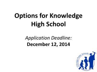 Options for Knowledge High School Application Deadline: December 12, 2014
