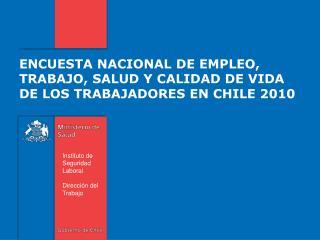 ENCUESTA NACIONAL DE EMPLEO, TRABAJO, SALUD Y CALIDAD DE VIDA  DE LOS TRABAJADORES EN CHILE 2010