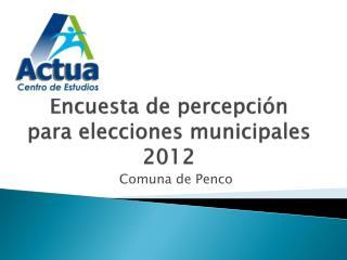 Encuesta de percepción para elecciones municipales 2012