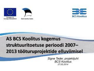 AS BCS Koolitus  kogemus struktuuritoetuse  perioodi  2007–2013  tööturuprojektide elluviimisel