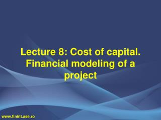 Lecture 8 :  Cost of capital. Financial modeling of a project