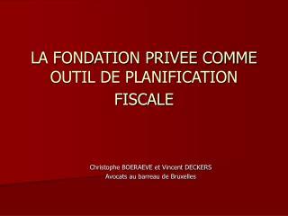 LA FONDATION PRIVEE COMME OUTIL DE PLANIFICATION FISCALE