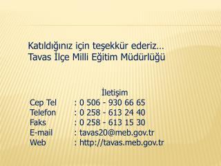 İletişim Cep Tel: 0 506 - 930 66 65 Telefon  : 0 258 - 613 24 40  Faks  : 0 258 - 613 15 30