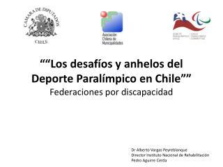 """"""" """"Los desafíos y anhelos del Deporte Paralímpico en Chile"""" """" Federaciones por discapacidad"""