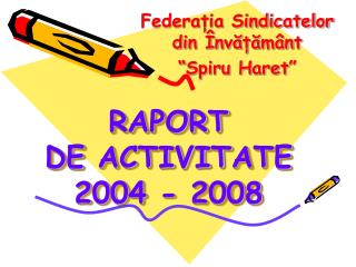 RAPORT DE  ACTIVIT ATE 2004 - 2008