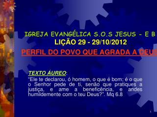 IGREJA EVANGÉLICA S.O.S JESUS - E B LIÇÃO 29 - 29/10/2012 PERFIL DO POVO QUE AGRADA A DEUS