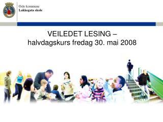 VEILEDET LESING �  halvdagskurs fredag 30. mai 2008
