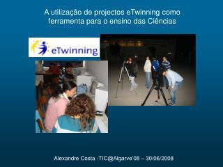 A utilização de projectos eTwinning como  ferramenta para o ensino das Ciências