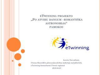 """e Twinning  projekto  """"Po atviru dangum –romantiška astronomija""""      p amokos"""