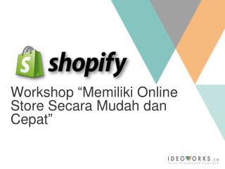 """Workshop  """" Memiliki Online Store Secara Mudah dan Cepat """""""