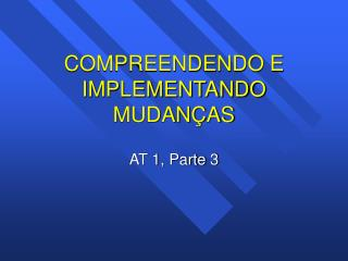 COMPREENDENDO E IMPLEMENTANDO MUDAN�AS