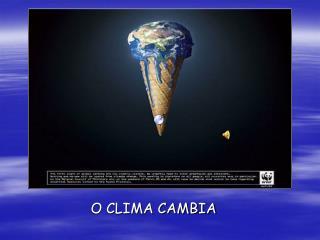 O CLIMA CAMBIA