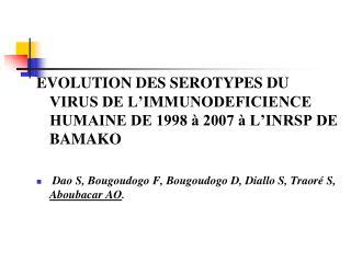 EVOLUTION DES SEROTYPES DU VIRUS DE L'IMMUNODEFICIENCE HUMAINE DE 1998 à 2007 à L'INRSP DE BAMAKO
