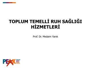 TOPLUM TEMELLİ RUH SAĞLIĞI HİZMETLERİ Prof. Dr. Medaim Yanık