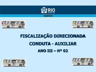 FISCALIZAÇÃO DIRECIONADA CONDUTA - AUXILIAR ANO III – Nº 02