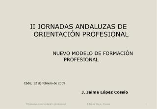 II JORNADAS ANDALUZAS DE ORIENTACIÓN PROFESIONAL NUEVO MODELO DE FORMACIÓN PROFESIONAL
