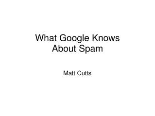 What Google Knows About Spam