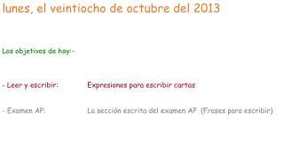 lunes, el veintiocho de octubre del 2013 Los objetivos de hoy:-