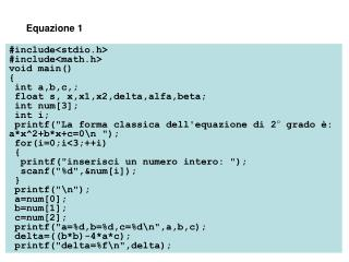 #include<stdio.h> #include<math.h> void main() {  int a,b,c,;  float s, x,x1,x2,delta,alfa,beta;